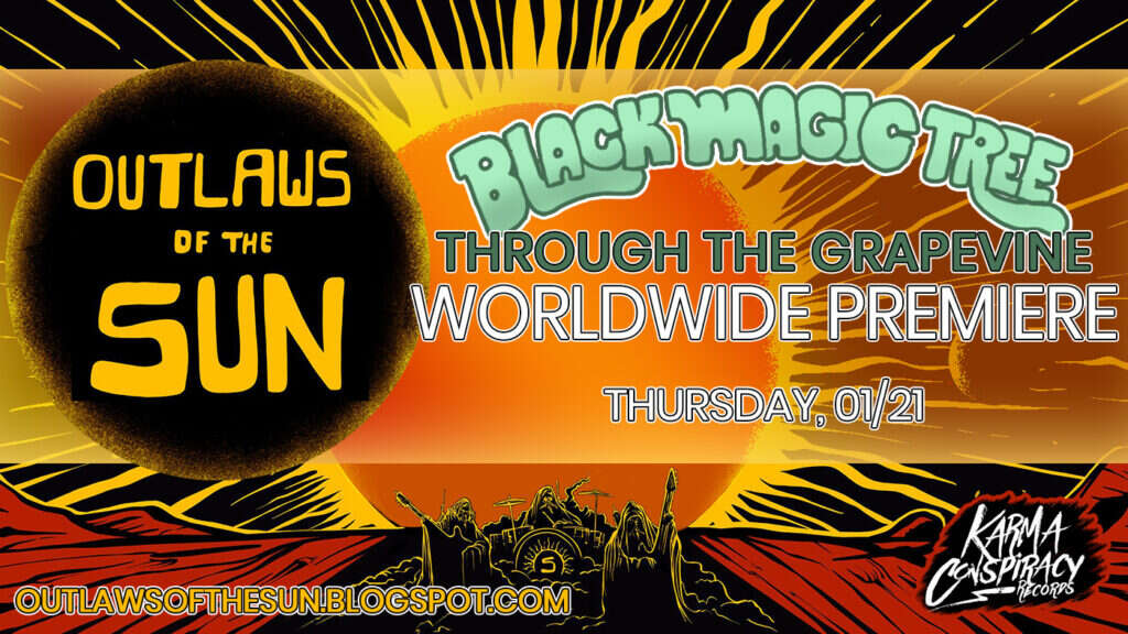 """Outlaws of the Sun will host on January, 21st the worldwide premiere of """"Through the Grapevine"""" by BLACK MAGIC TREE"""